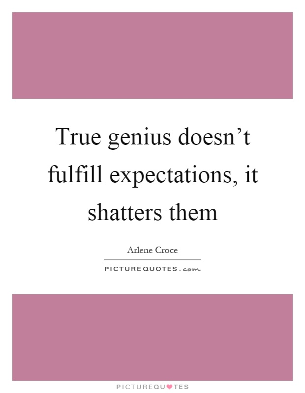 True genius doesn't fulfill expectations, it shatters them Picture Quote #1