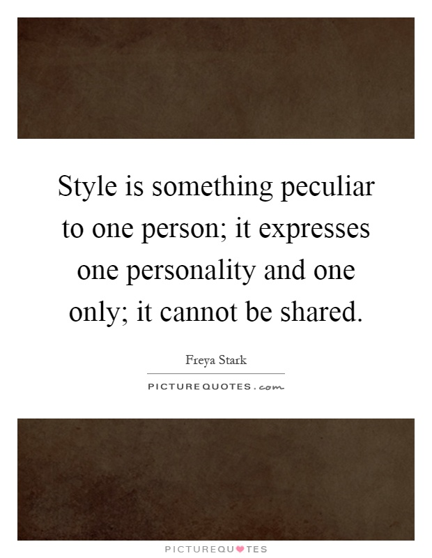 Style is something peculiar to one person; it expresses one personality and one only; it cannot be shared Picture Quote #1