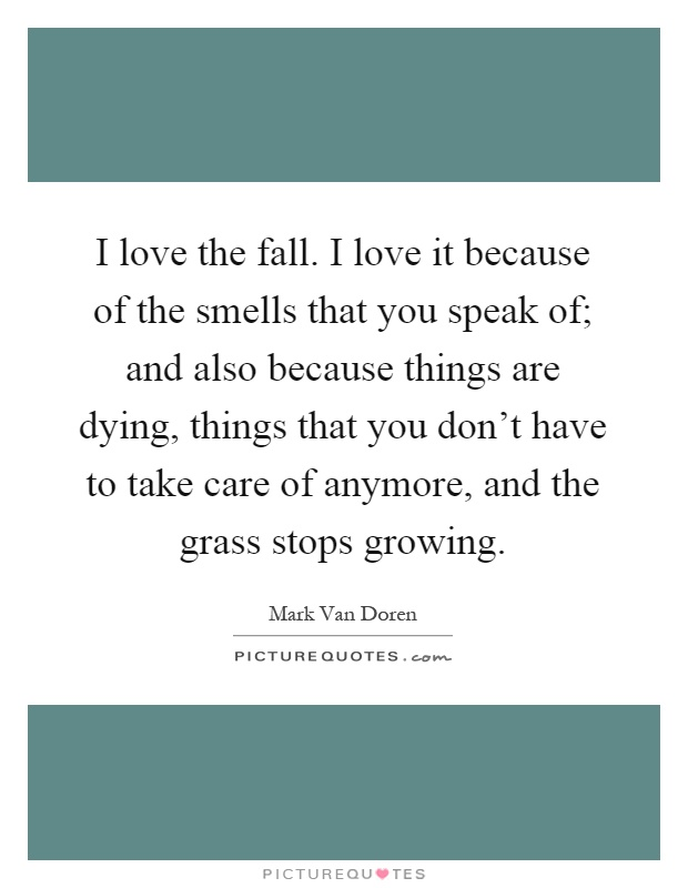 I love the fall. I love it because of the smells that you speak...  Picture ...