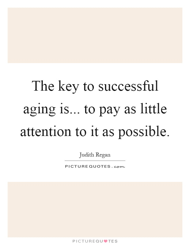 The key to successful aging is... to pay as little attention to it as possible Picture Quote #1