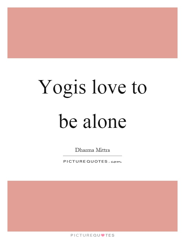 Yogis love to be alone Picture Quote #1