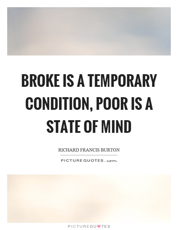 Broke is a temporary condition, poor is a state of mind Picture Quote #1