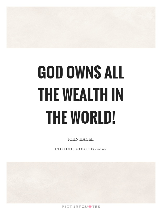 God owns all the wealth in the world! Picture Quote #1