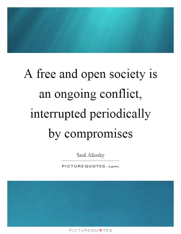 A free and open society is an ongoing conflict, interrupted periodically by compromises Picture Quote #1