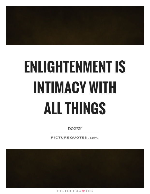 Enlightenment is intimacy with all things Picture Quote #1