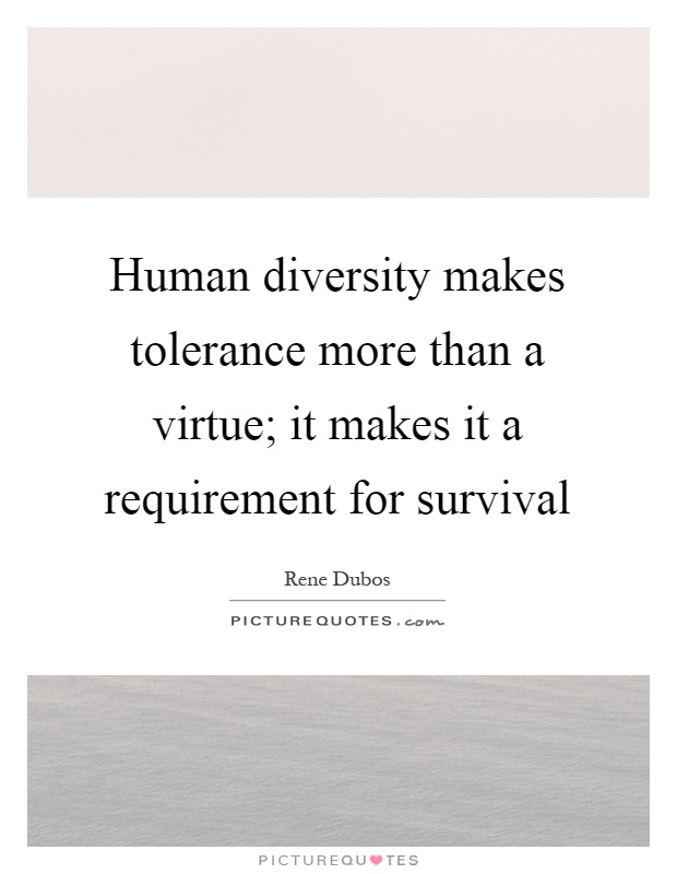 Human diversity makes tolerance more than a virtue; it makes it a requirement for survival Picture Quote #1
