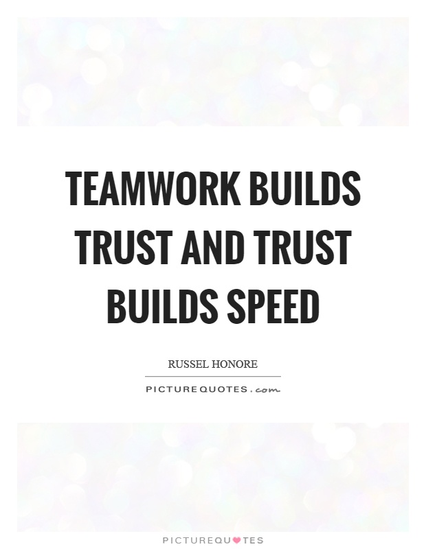 Teamwork builds trust and trust builds speed Picture Quote #1