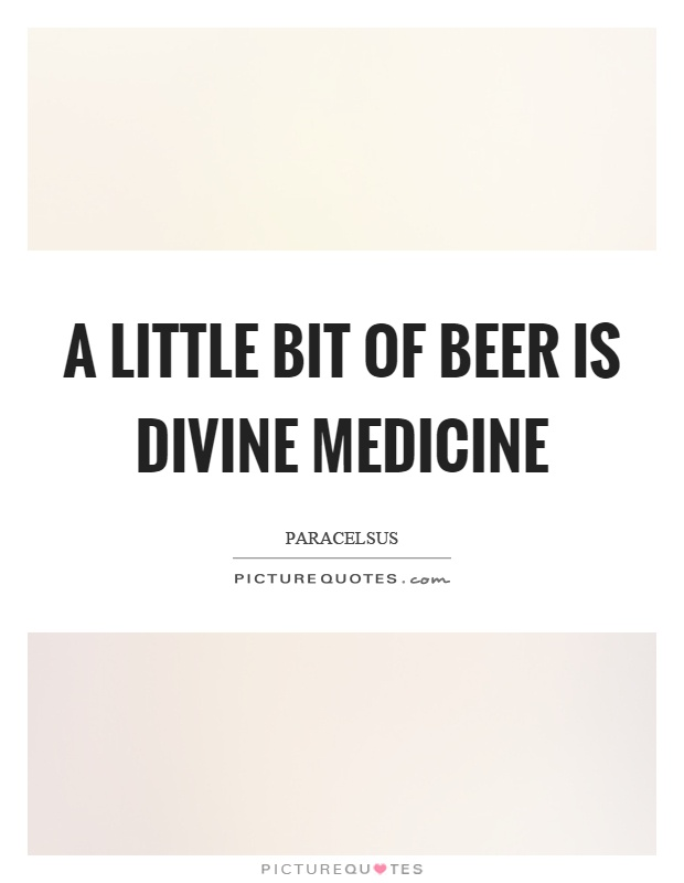 A little bit of beer is divine medicine Picture Quote #1