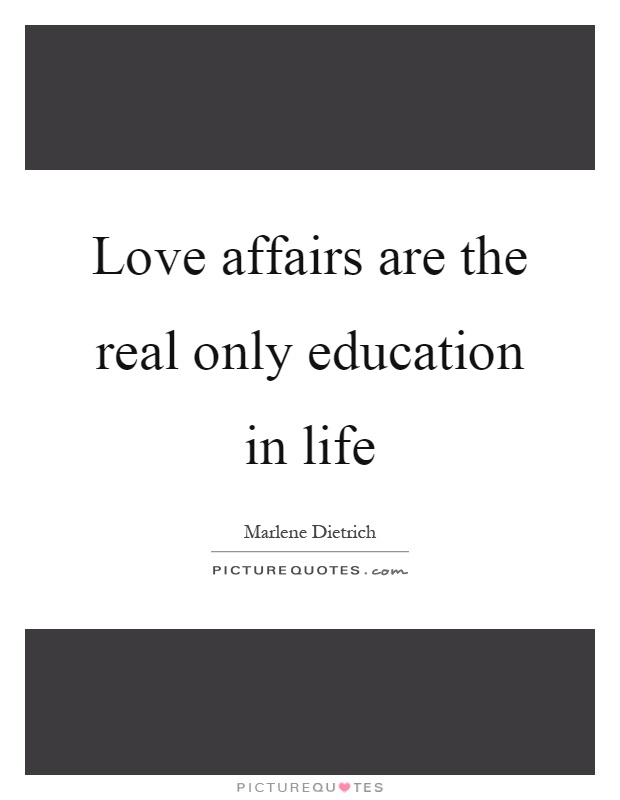 Love affairs are the real only education in life Picture Quote #1