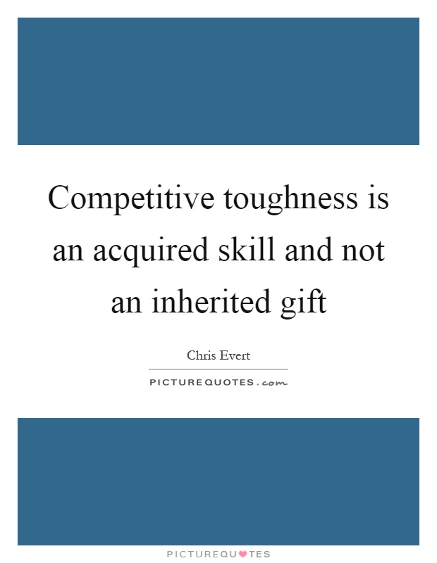 Competitive toughness is an acquired skill and not an inherited gift Picture Quote #1