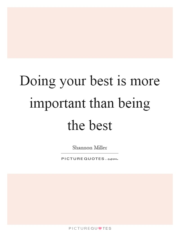 Doing your best is more important than being the best Picture Quote #1