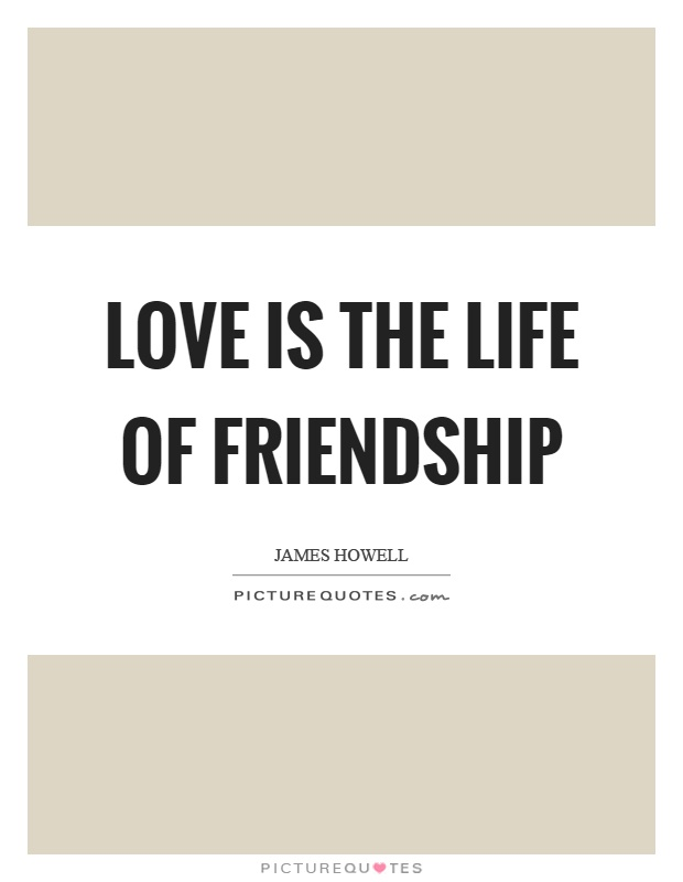 Love Is The Life Of Friendship Picture Quote #1