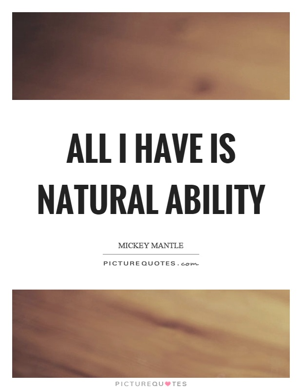 All I have is natural ability Picture Quote #1