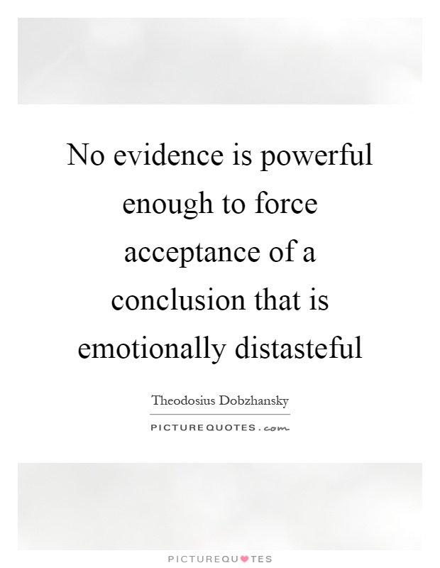 No evidence is powerful enough to force acceptance of a conclusion that is emotionally distasteful Picture Quote #1