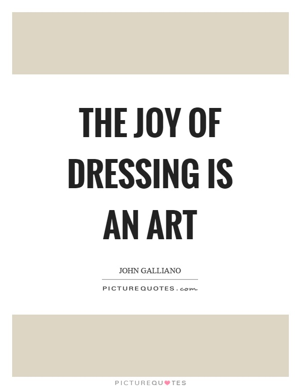 The joy of dressing is an art Picture Quote #1