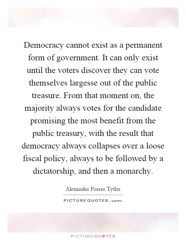 democracy as a form of government Democracy, i would repeat, is the noblest form of government we have yet evolved —norman mailer, new york review of books, 27 mar.