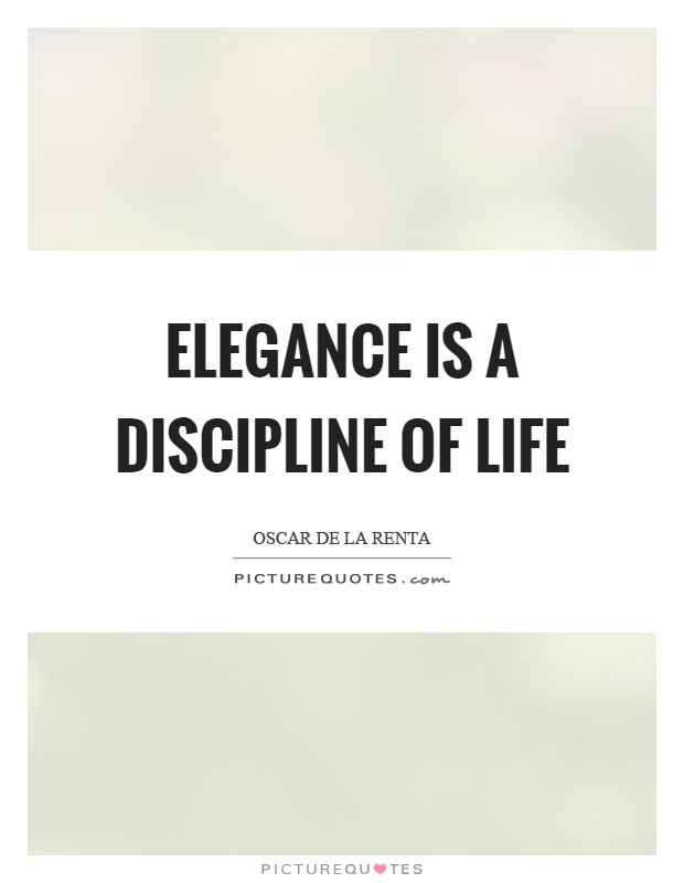 Elegance is a discipline of life Picture Quote #1