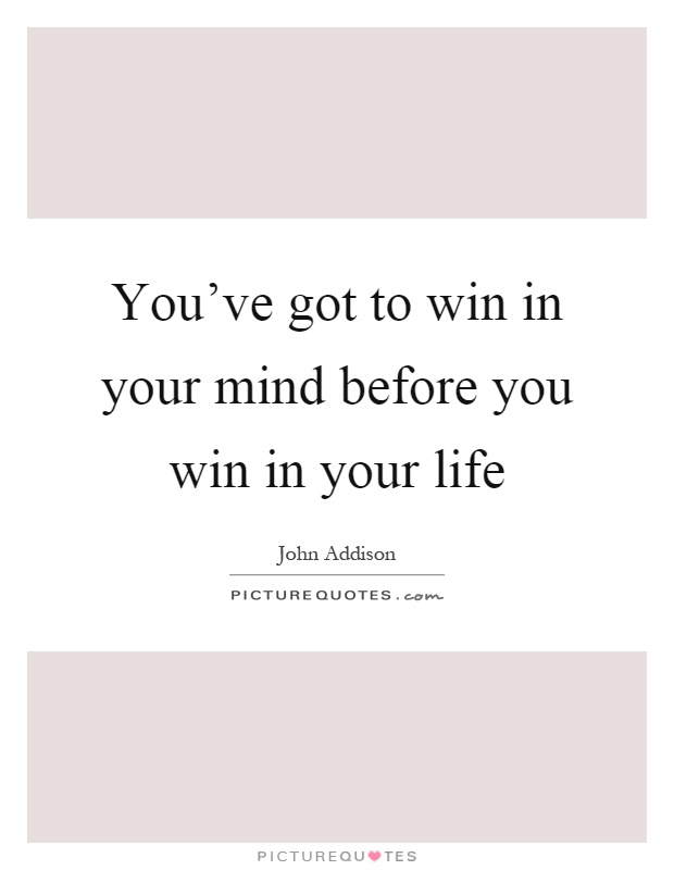 You've got to win in your mind before you win in your life Picture Quote #1