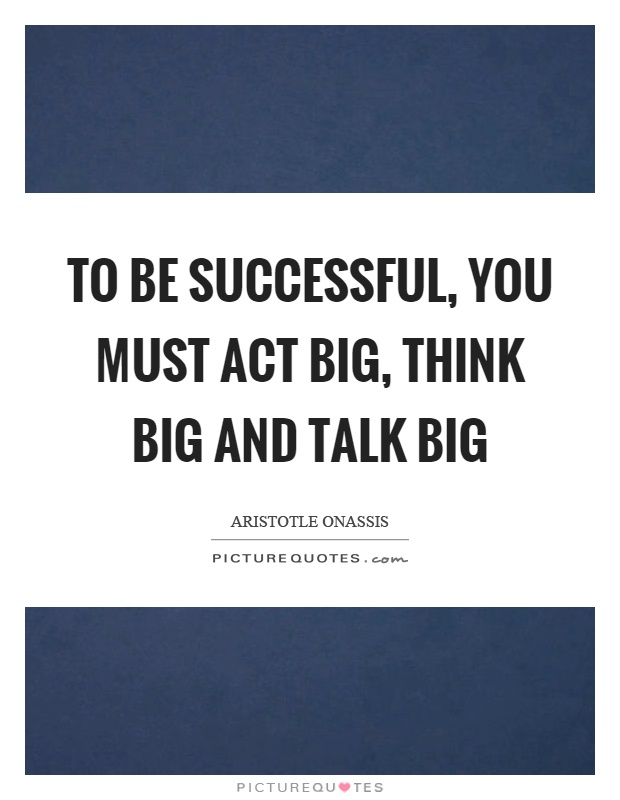 To be successful, you must act big, think big and talk big Picture Quote #1