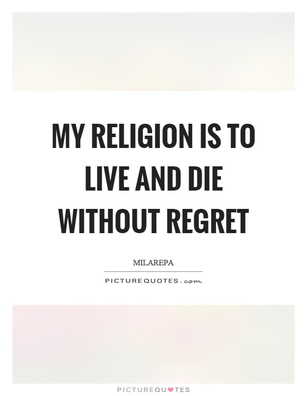 My religion is to live and die without regret Picture Quote #1
