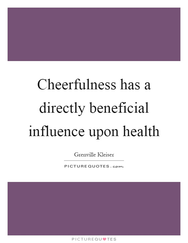Cheerfulness has a directly beneficial influence upon health Picture Quote #1