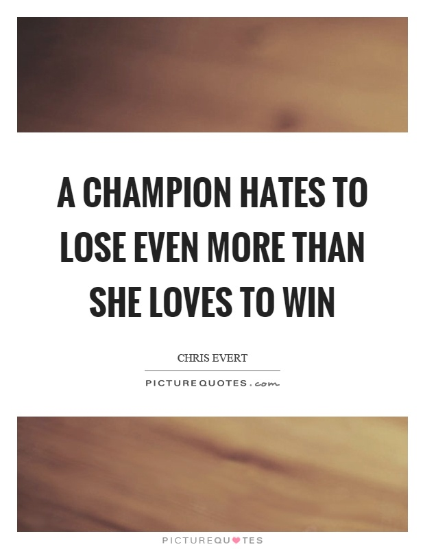 A champion hates to lose even more than she loves to win Picture Quote #1