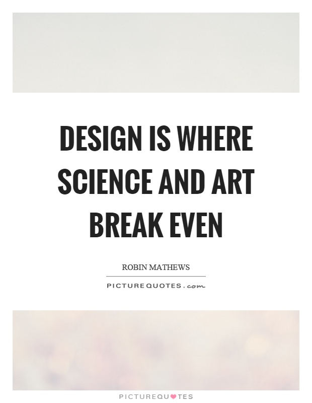 Design is where science and art break even Picture Quote #1