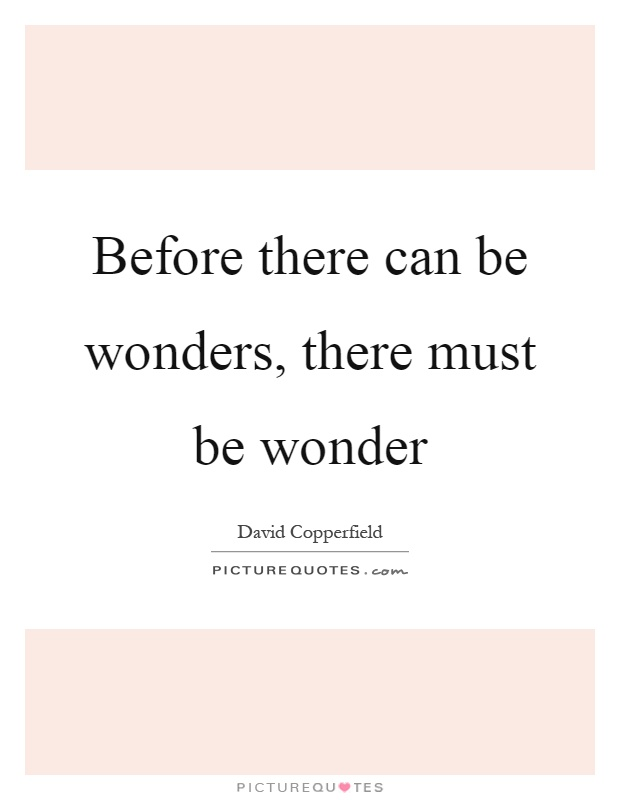 Before there can be wonders, there must be wonder Picture Quote #1