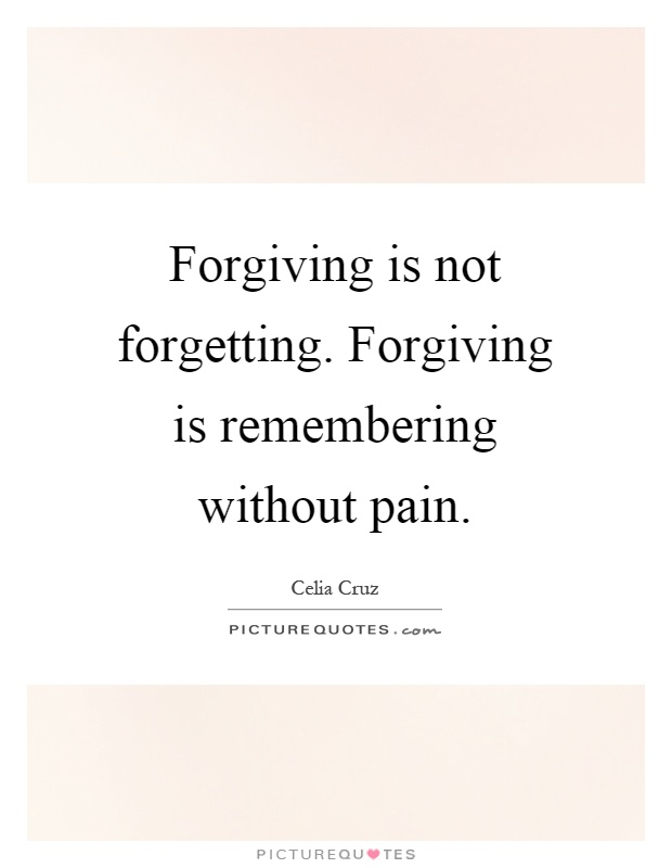 Forgiving is not forgetting. Forgiving is remembering without pain Picture Quote #1