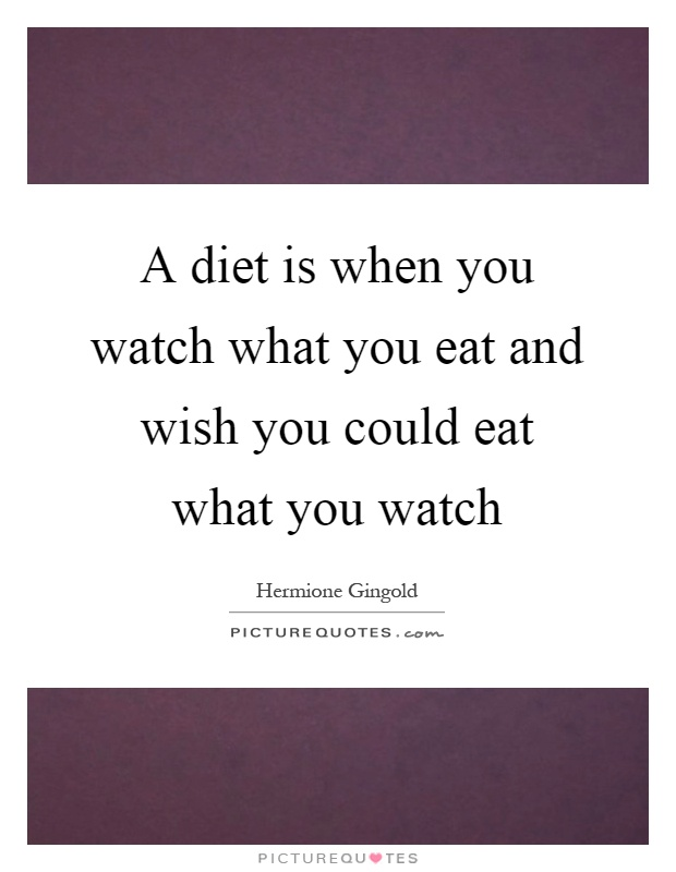 A diet is when you watch what you eat and wish you could eat what you watch Picture Quote #1