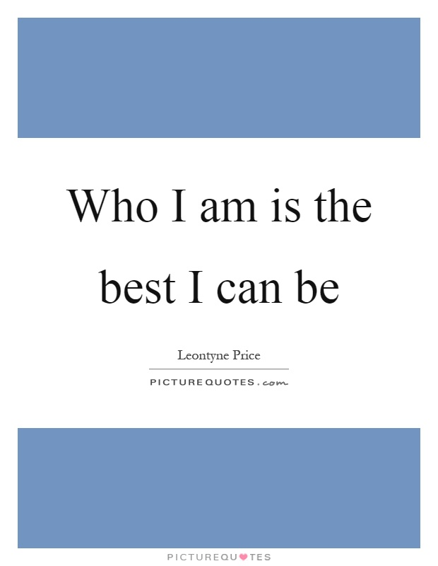 Who I am is the best I can be Picture Quote #1