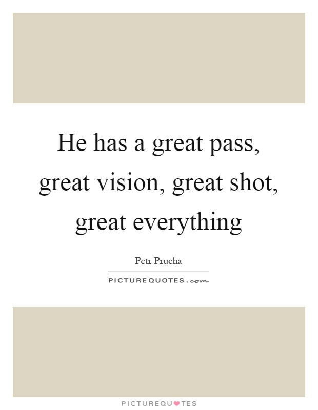 He has a great pass, great vision, great shot, great everything Picture Quote #1