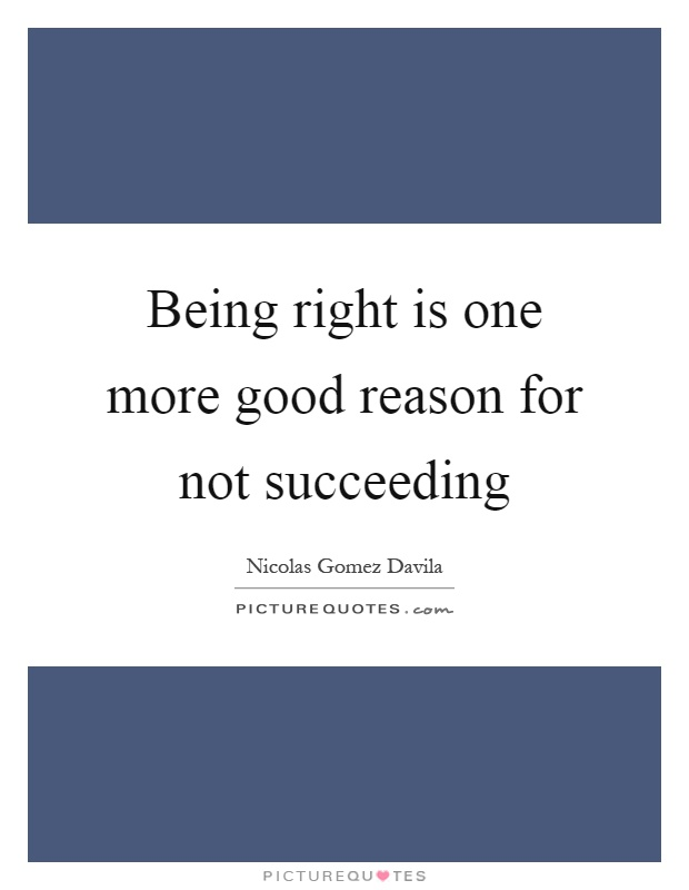 Being right is one more good reason for not succeeding Picture Quote #1