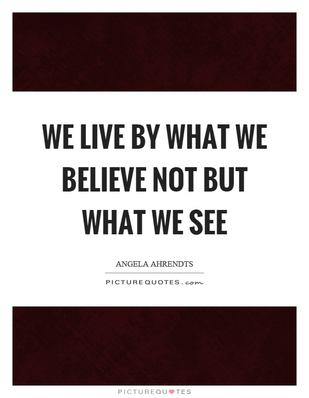 We live by what we believe not but what we see Picture Quote #1