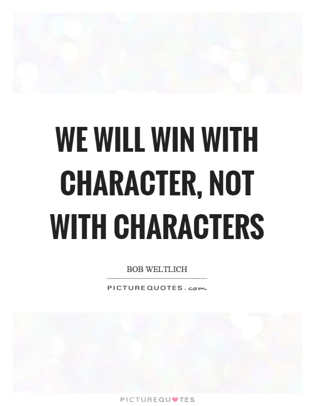 We will win with character, not with characters Picture Quote #1