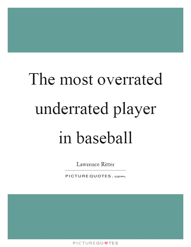 The most overrated underrated player in baseball Picture Quote #1