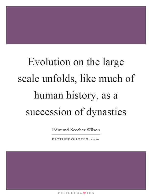 Evolution on the large scale unfolds, like much of human history, as a succession of dynasties Picture Quote #1
