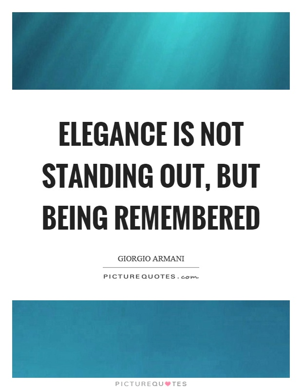 Elegance is not standing out, but being remembered Picture Quote #1