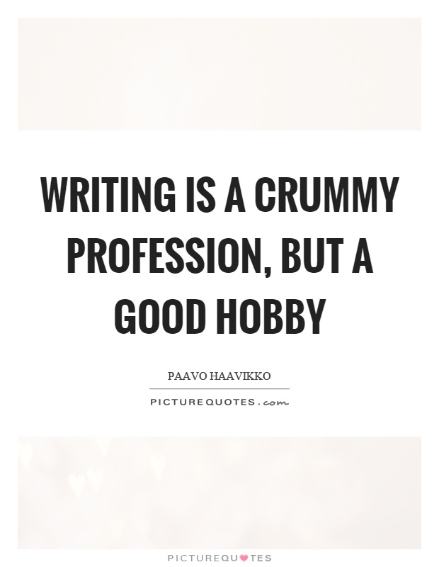 Writing is a crummy profession, but a good hobby Picture Quote #1