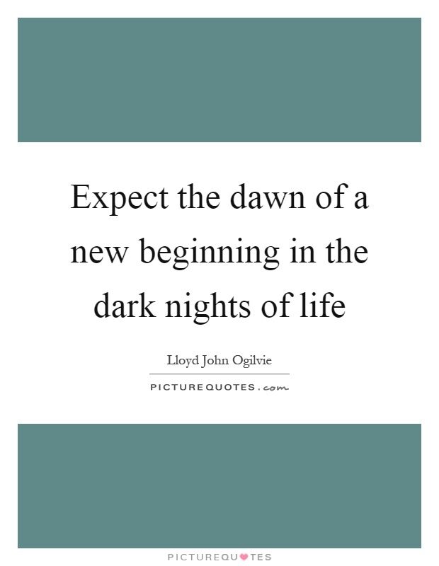 Expect the dawn of a new beginning in the dark nights of life Picture Quote #1