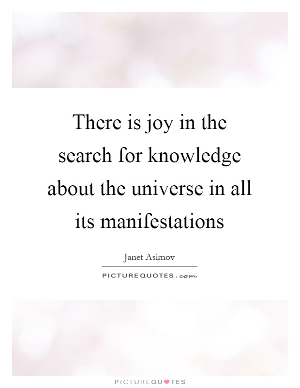 There is joy in the search for knowledge about the universe in all its manifestations Picture Quote #1