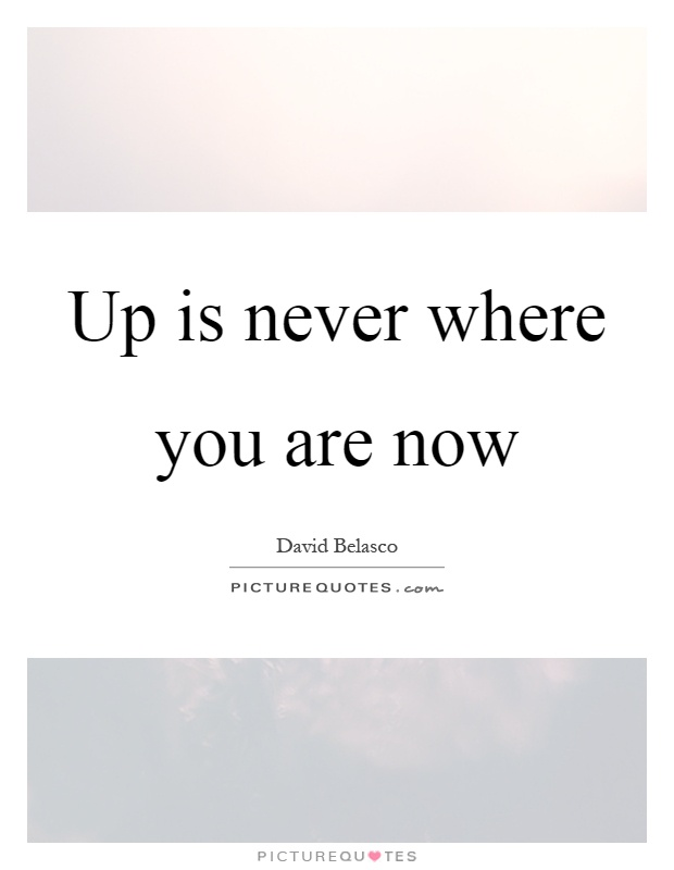 Up is never where you are now Picture Quote #1