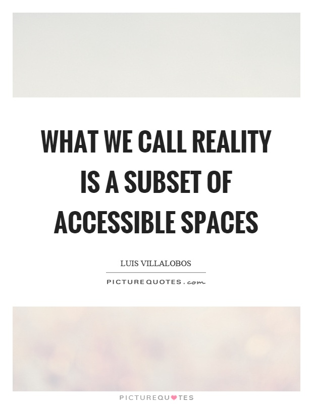What we call reality is a subset of accessible spaces Picture Quote #1