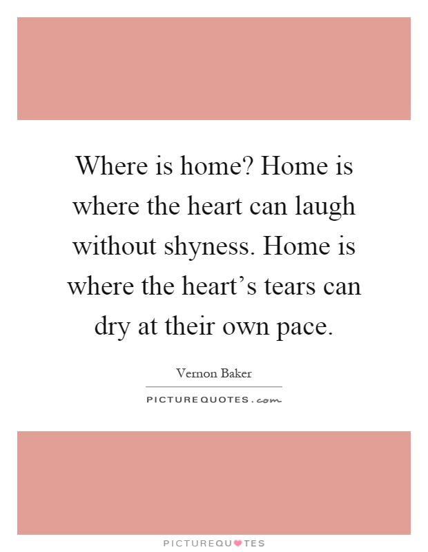 Home Is Where The Heart Is Quote Fair Where Is Home Home Is Where The Heart Can Laugh Without