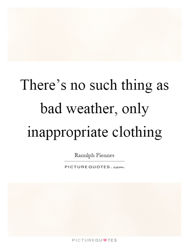 There's no such thing as bad weather, only inappropriate clothing Picture Quote #1