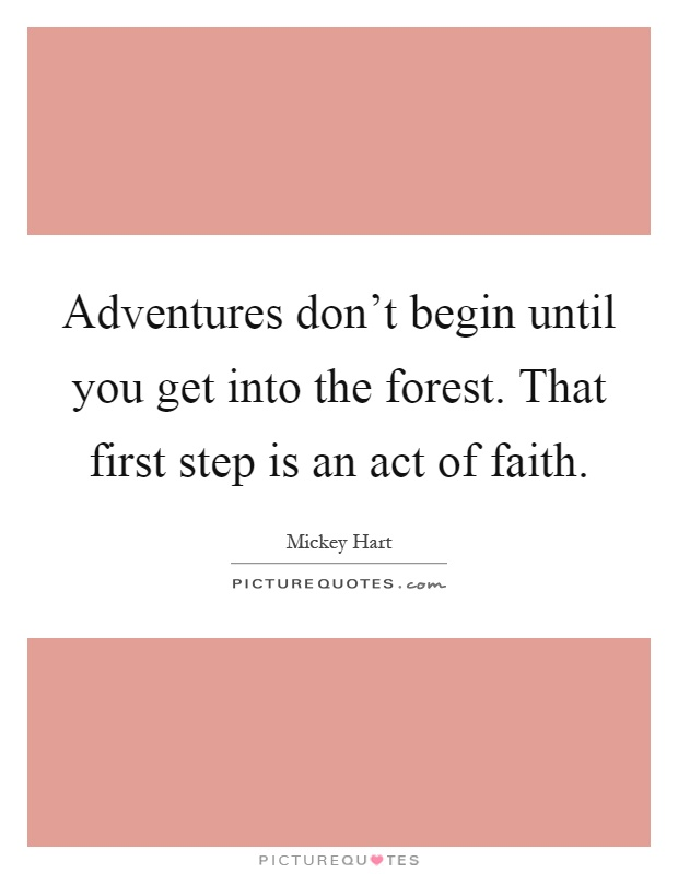 Adventures don't begin until you get into the forest. That first step is an act of faith Picture Quote #1