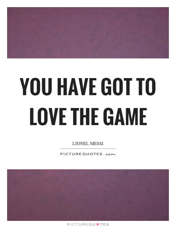 You have got to love the game Picture Quote #1