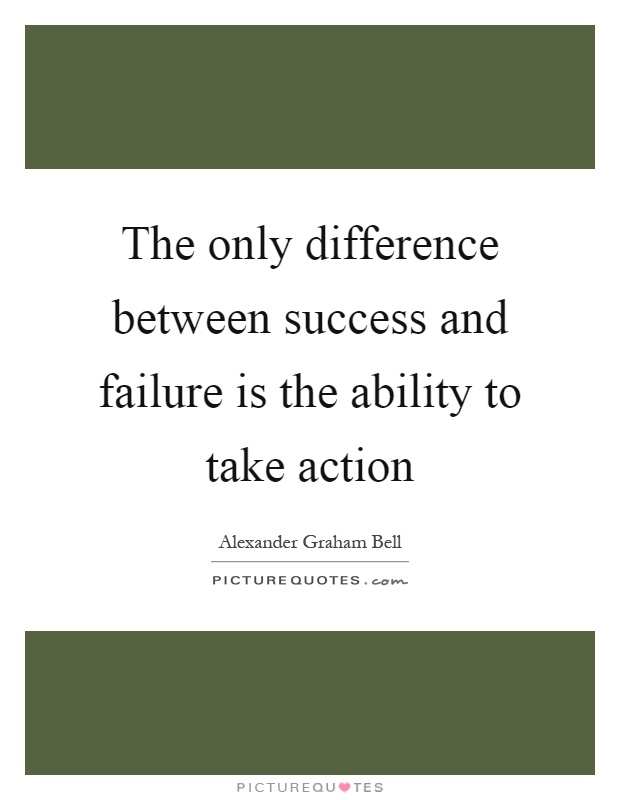 The only difference between success and failure is the ability to take action Picture Quote #1