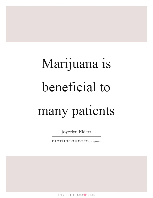 Marijuana is beneficial to many patients Picture Quote #1