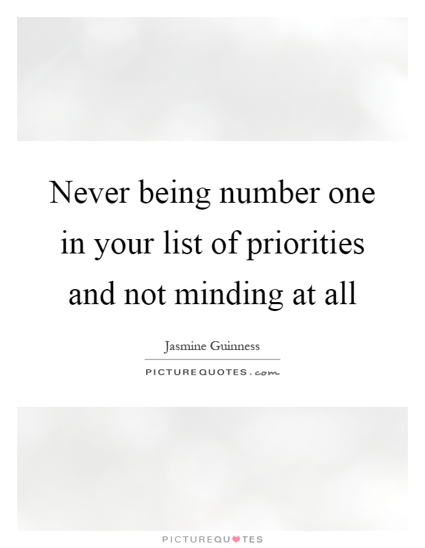 Never being number one in your list of priorities and not minding at all Picture Quote #1